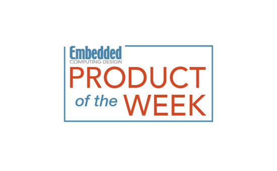 Embedded Computing Design Product of the Week